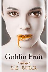 Goblin Fruit (Gobbled Book 1) Kindle Edition