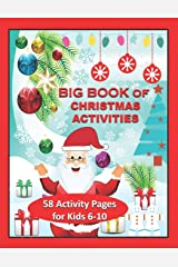 BIG Book of Christmas Activities: 58 Activity Pages for Kids 6 - 10. Mazes, Word Search, Count How Many, Find the Difference, Dot to Dot, Find the ... the Halves, What's Missing and Many More! Paperback