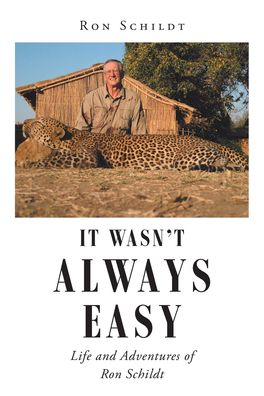 It Wasnt Always Easy: Life and Adventures of Ron Schildt ...