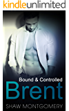 Brent: A M/m BDSM Romance (Bound & Controlled Book 2)