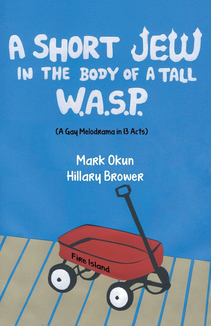 A Short Jew in the Body of a Tall Wasp: (A Gay Melodrama in Thirteen Acts) ebook