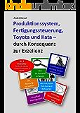 Produktionssystem, Fertigungssteuerung, Toyota und Kata: durch Konsequenz zur Exzellenz
