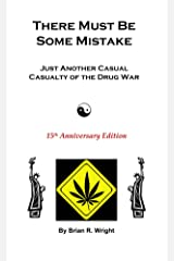 There Must Be Some Mistake: Just Another Casual Casualty of the Drug War Kindle Edition