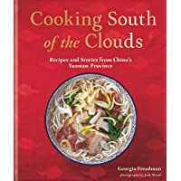 Cooking South of the Clouds: Recipes and stories from China's Yunnan province