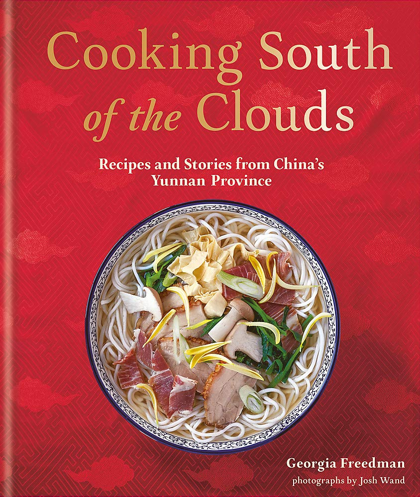 Cooking South Of The Clouds  Recipes And Stories From China's Yunnan Province