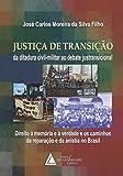 Justiça De Transição Da Ditadura Civil-militar Ao Debate Justransicional: Direito à Memória E à Verdade E Os Caminhos Da Reparação E Da Anistia No Brasil