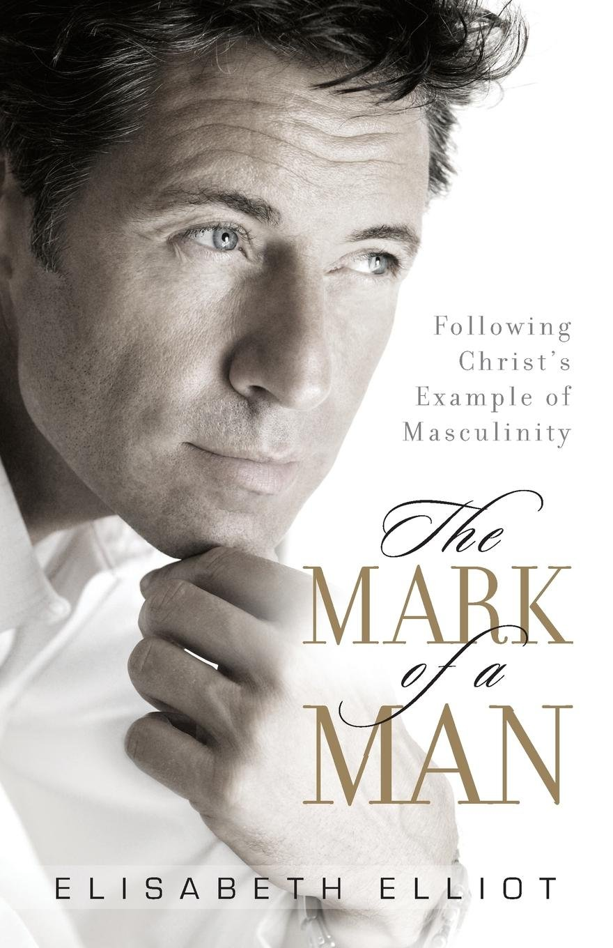 The Mark of a Man: Following Christ's Example of Masculinity pdf epub