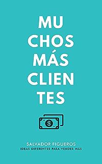 Muchos Más Clientes: Ideas diferentes para vender más (Spanish Edition)