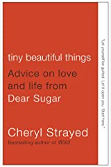 Tiny Beautiful Things: Advice on Love and Life from Dear Sugar Paperback