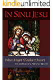 In Sinu Jesu: When Heart Speaks to Heart--The Journal of a Priest at Prayer