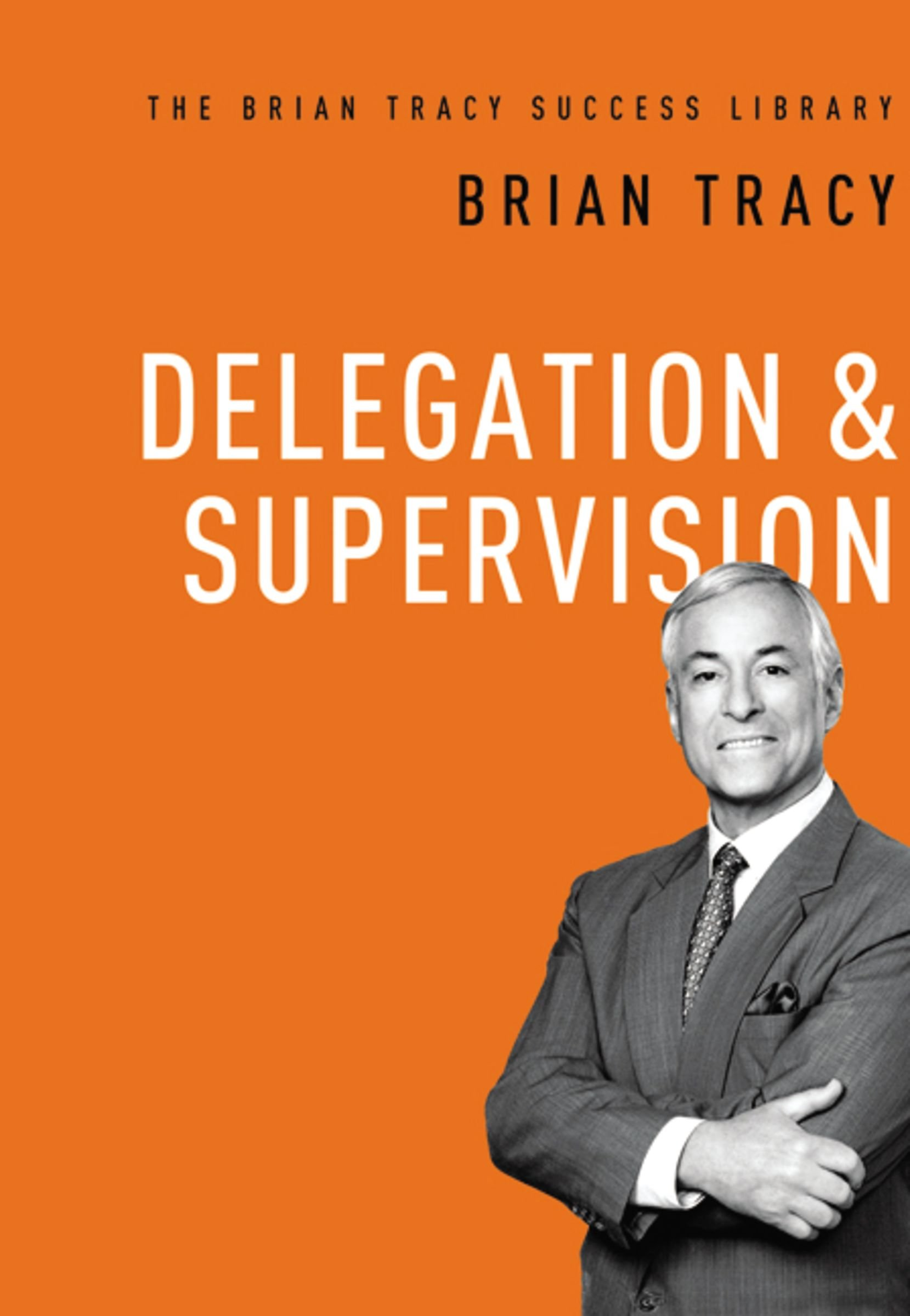 Read Online Delegation and   Supervision (The Brian Tracy Success Library) ebook