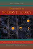 Discourses in Mormon Theology:  Philosophical and Theological Possibilities