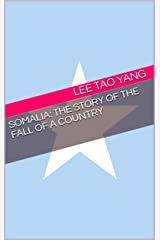 Somalia: The story of the fall of a country Kindle Edition
