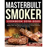 Masterbuilt Smoker Cookbook 2019-2020: The Complete Masterbuilt Electric Smoker Cookbook - Happy, Easy and Delicious Masterbu