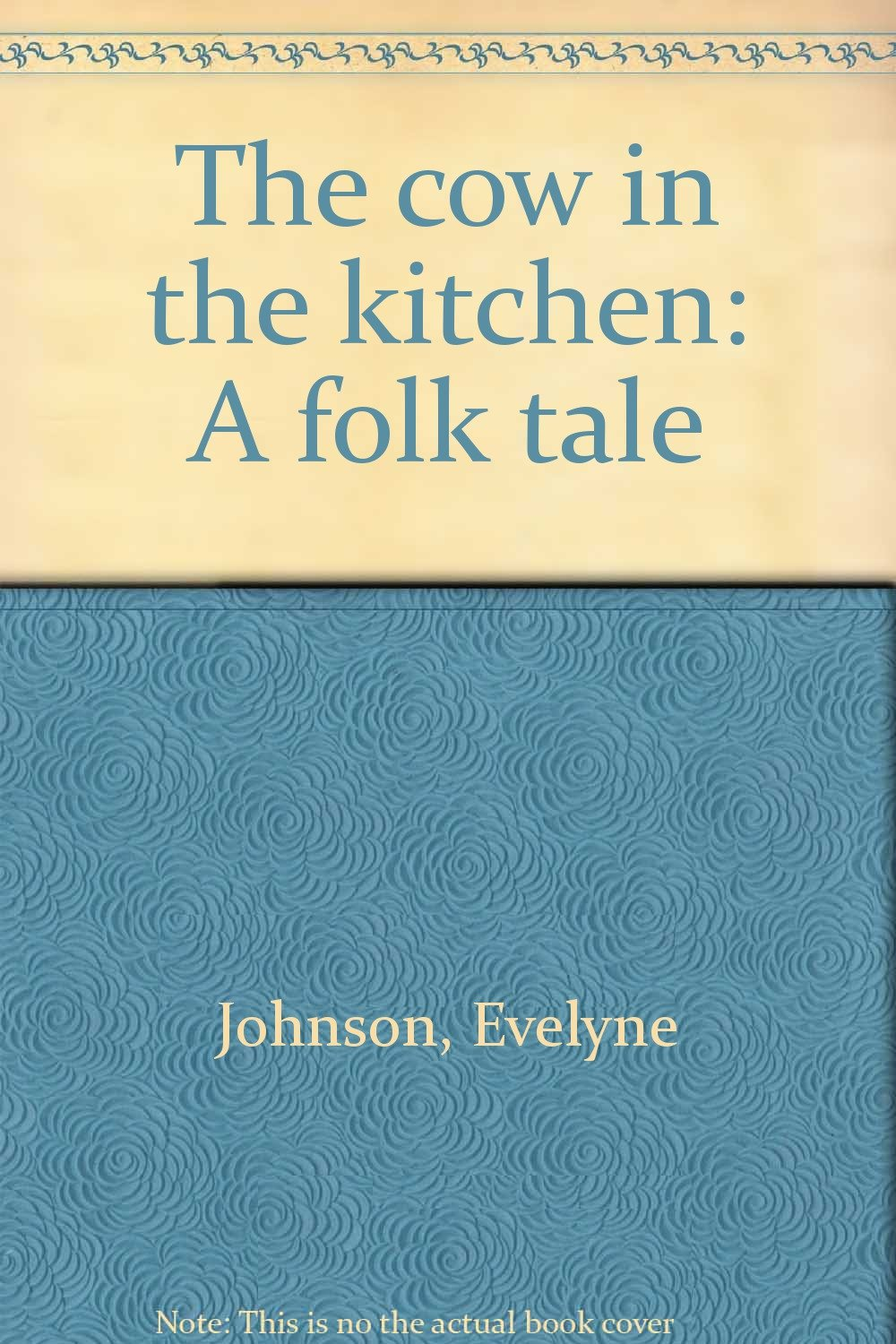 The Cow in the Kitchen: A Folk Tale Retold: Evelyne Johnson, Anthony ...