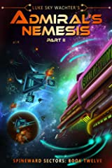 Admiral's Nemesis Part II (A Spineward Sectors Novel: Book 12) Kindle Edition