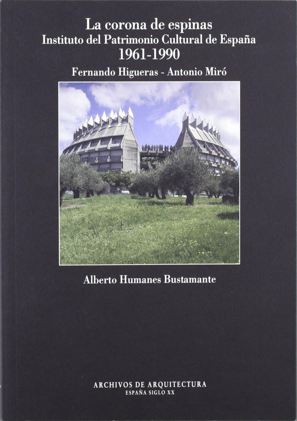 La corona de espinas Instituto del Patrimonio Cultural de España 1961 - 1990 Archivos de Arquitectura España S.XX: Amazon.es: Humanes Bustamante, Alberto: Libros
