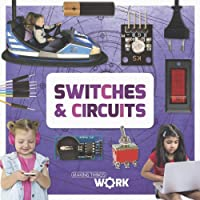 Making Things Work: Switches and Circuits
