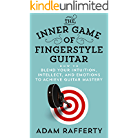 The Inner Game of Fingerstyle Guitar: How to Blend Your Intuition, Intellect, and Emotions to Achieve Guitar Mastery book cover