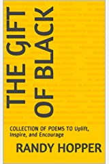 The Gift of Black: COLLECTION OF POEMS TO Uplift, Inspire, and Encourage Kindle Edition