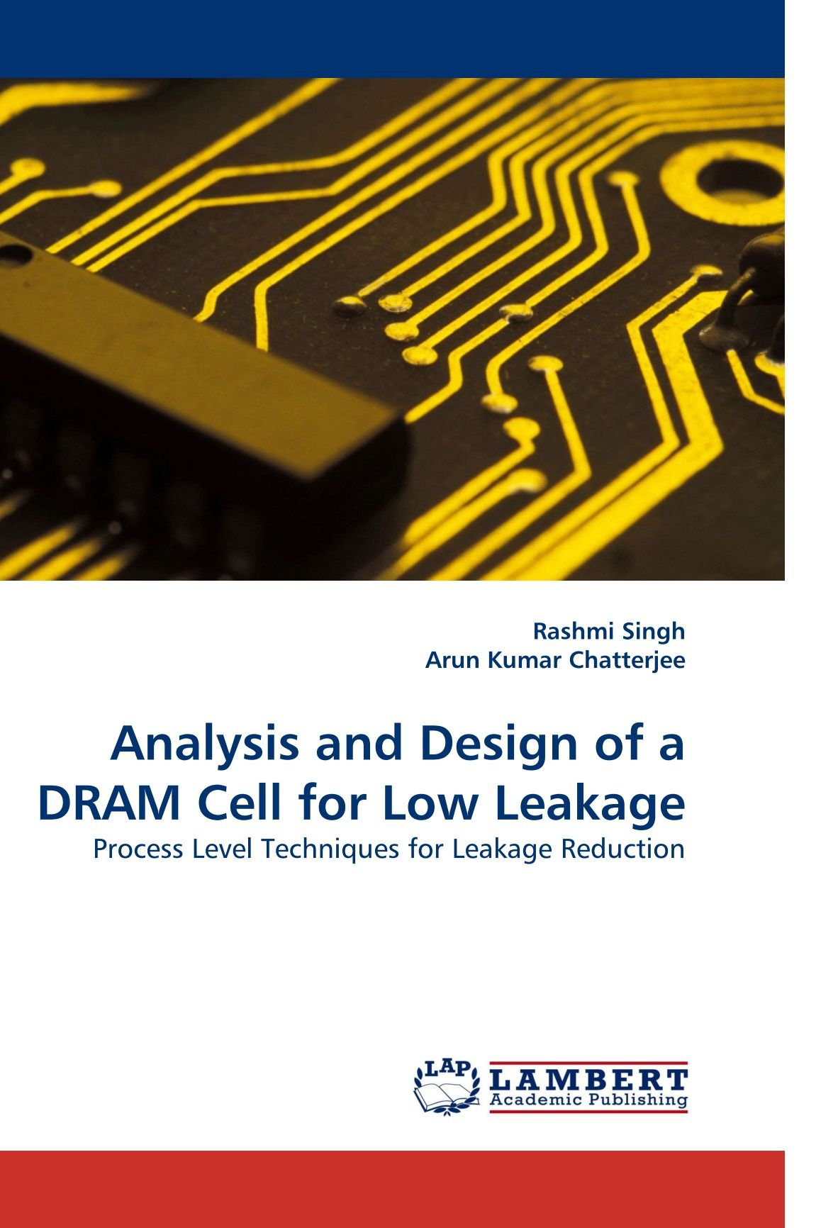 Analysis and Design of a DRAM Cell for Low Leakage: Process Level Techniques for Leakage Reduction pdf