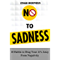 No To Sadness: 10 Habits to Drag Your A*s Away From Negativity (English Edition)