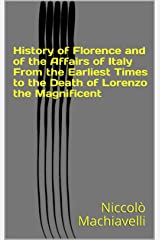 History of Florence and of the Affairs of Italy From the Earliest Times to the Death of Lorenzo the Magnificent Kindle Edition