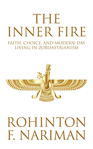 The Inner Fire: Faith; Choice; and Modern-day Living in Zoroastrianism