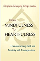 From Mindfulness to Heartfulness: Transforming Self and Society with Compassion Paperback