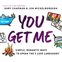 You Get Me: Simple, Romantic Ways to Speak the 5 Love Languages