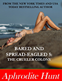 Bared and Spread-eagled 5: The Crueler Colony