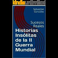 Historias Insólitas de la II Guerra Mundial: Sucesos Reales
