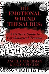 The Emotional Wound Thesaurus: A Writer's Guide to Psychological Trauma (Writers Helping Writers) Paperback