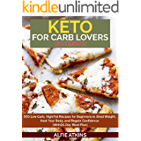 KETO FOR CARB LOVER'S COOKBOOK: 555 LOW-CARB, HIGH-FAT RECIPES FOR BEGINNERS TO SHED WEIGHT, HEAL YOUR BODY, AND REGAIN…