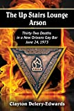 The Up Stairs Lounge Arson: Thirty-Two Deaths in a New Orleans Gay Bar, June 24, 1973