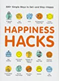 Happiness Hacks: 300+ Simple Ways to Get―and Stay―Happy