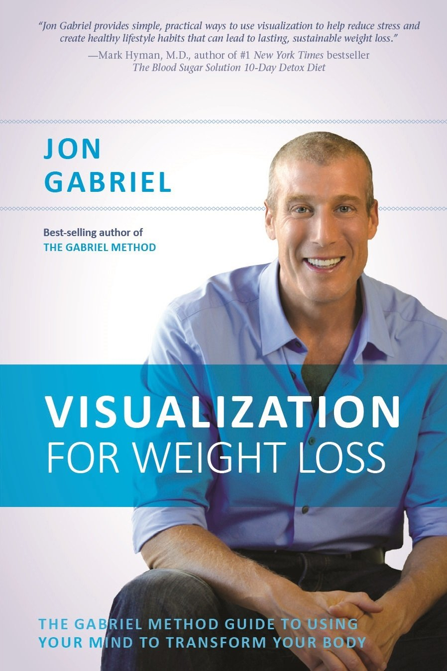 Visualization for weight loss the gabriel method guide to using visualization for weight loss the gabriel method guide to using your mind to transform your body jon gabriel 9781401945985 amazon books fandeluxe Gallery
