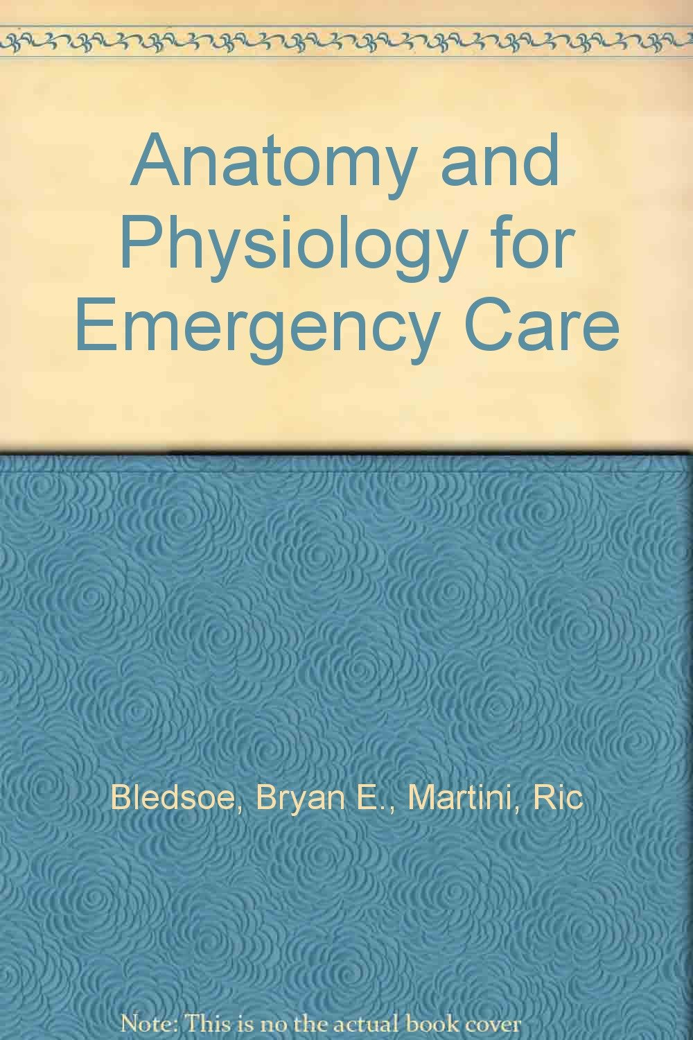 Anatomy and Physiology for Emergency Care: Bryan E., Martini, Ric ...