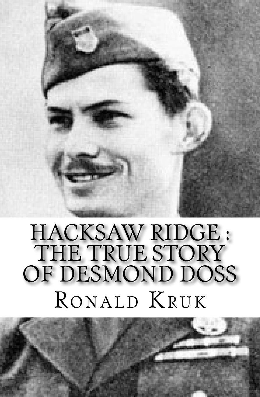 Hacksaw Ridge The True Story Of Desmond Doss Kruk Ronald 9781546685036 Amazon Com Books