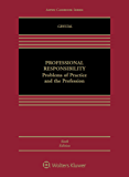 Professional Responsibility: Problems of Practice and the Profession (Aspen Casebook Series)