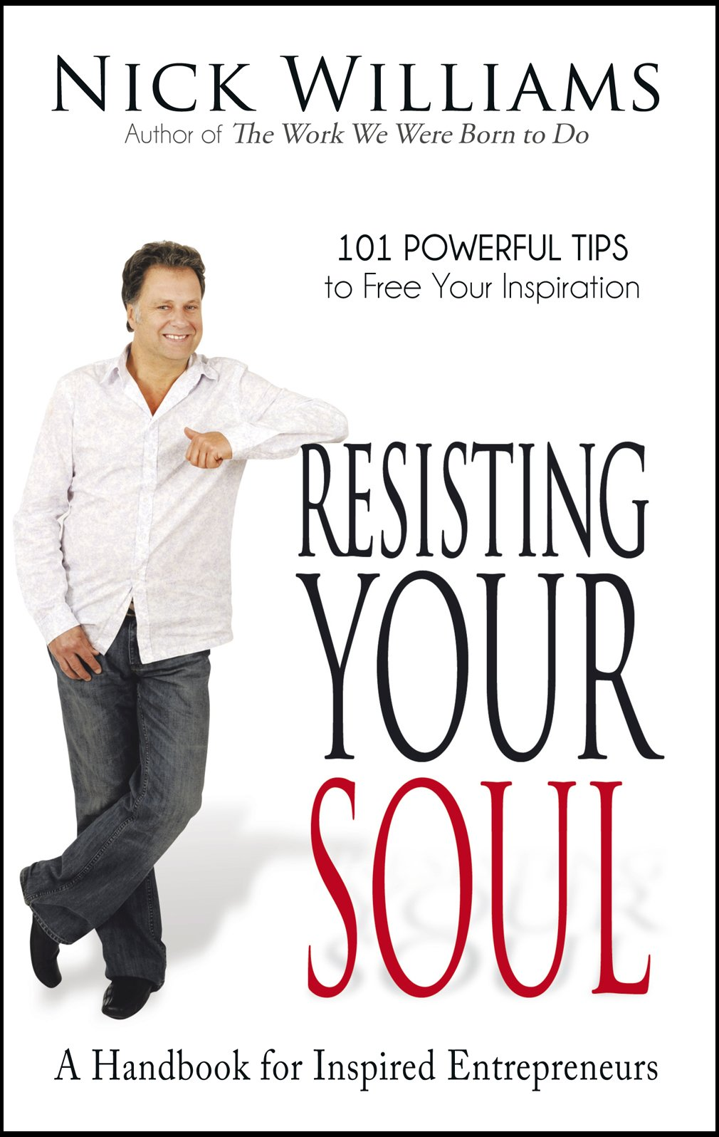 Resisting Your Soul: A Handbook for Inspired Entrepreneurs: 101 Powerful Tips to Free Your Inspiration ePub fb2 book