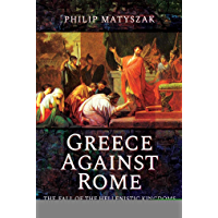 Greece Against Rome: The Fall of the Hellenistic Kingdoms 250–31 BC