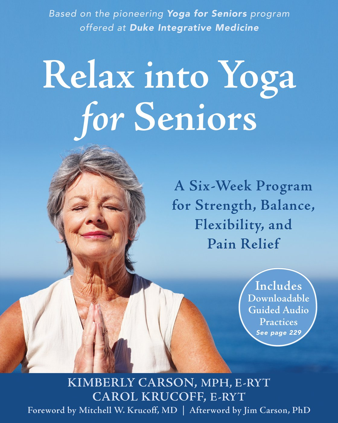 Relax Into Yoga For Seniors A Six Week Program For Strength Balance Flexibility And Pain Relief Carson Mph E Ryt Kimberly Krucoff Carol Carson Phd Jim Krucoff Md Mitchell W 9781626253643 Amazon Com Books