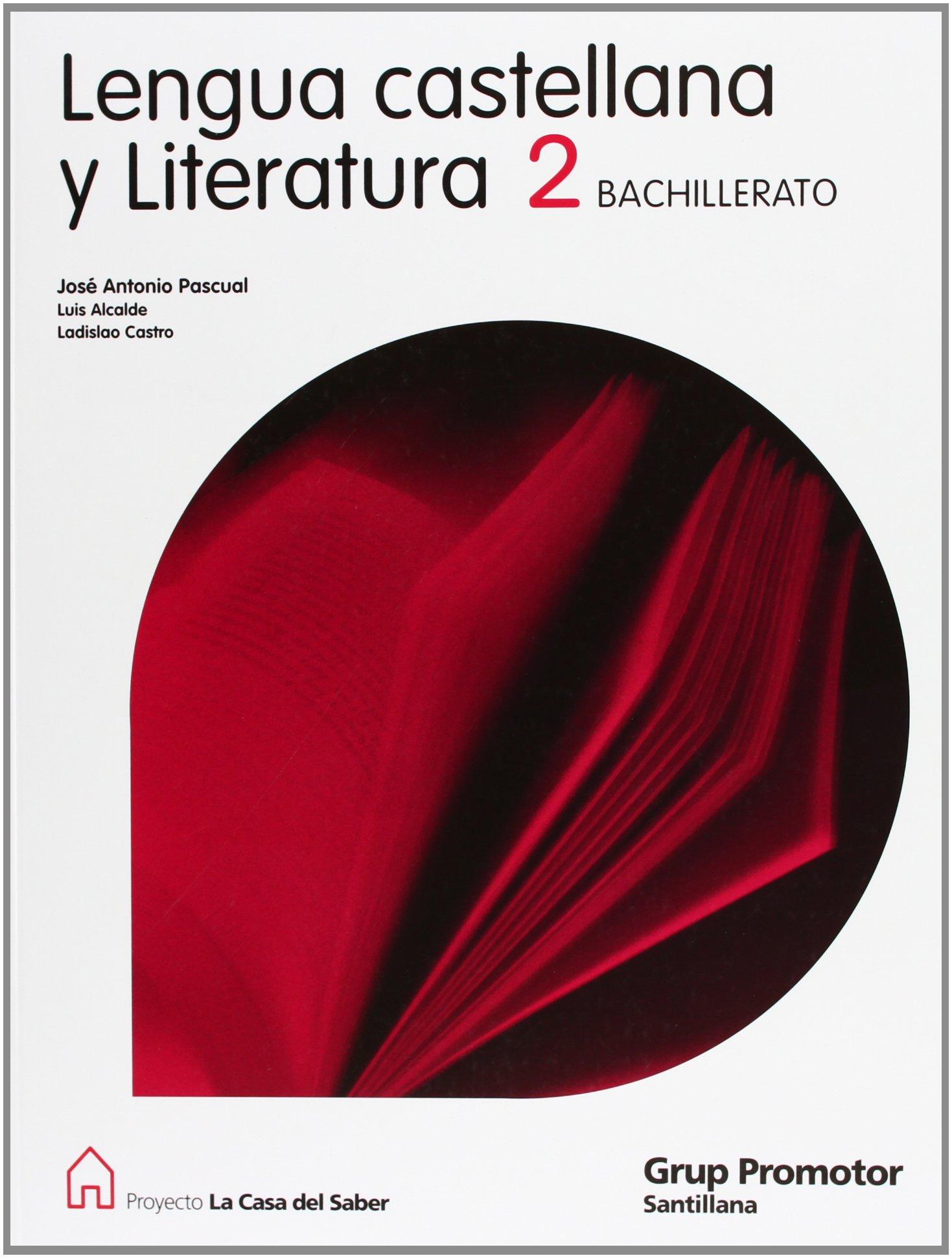 Lengua Castellana y Literatura 2 Bachillerato La Casa Del Saber Catalan Grup Promotor - 9788479183936: Amazon.es: Alcalde Cuevas, Luis, Castro Ramos, Ladislao, Pascual Rodriguez,Jose Antonio: Libros
