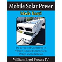 Mobile Solar Power Made Easy!: Mobile 12 volt off grid solar system design and installation. RV's, Vans, Cars and boats…