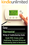 Easy Thermostat Wiring & Troubleshooting Guide: Simple HVAC, Furnace, and Air Conditioning; Thermostat Wiring and…