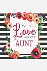 What I Love About My Aunt: Color Fill In The Blank Love Books - Personalized Keepsake Notebook - Prompted Guide Memory Journal (Love Empowered Women) Paperback