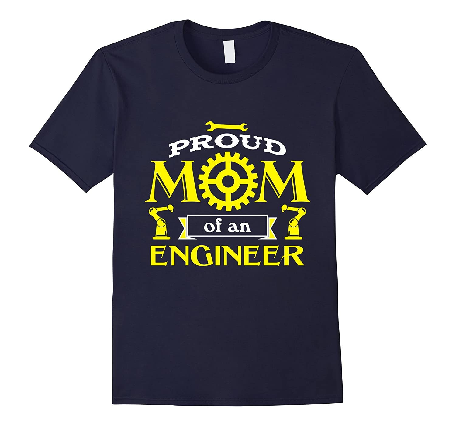 Proud Mom of an Engineer Funny Tshirt for Mother Proud Kids-TH