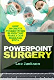 PowerPoint Surgery: How to create presentation slides that make your message stick