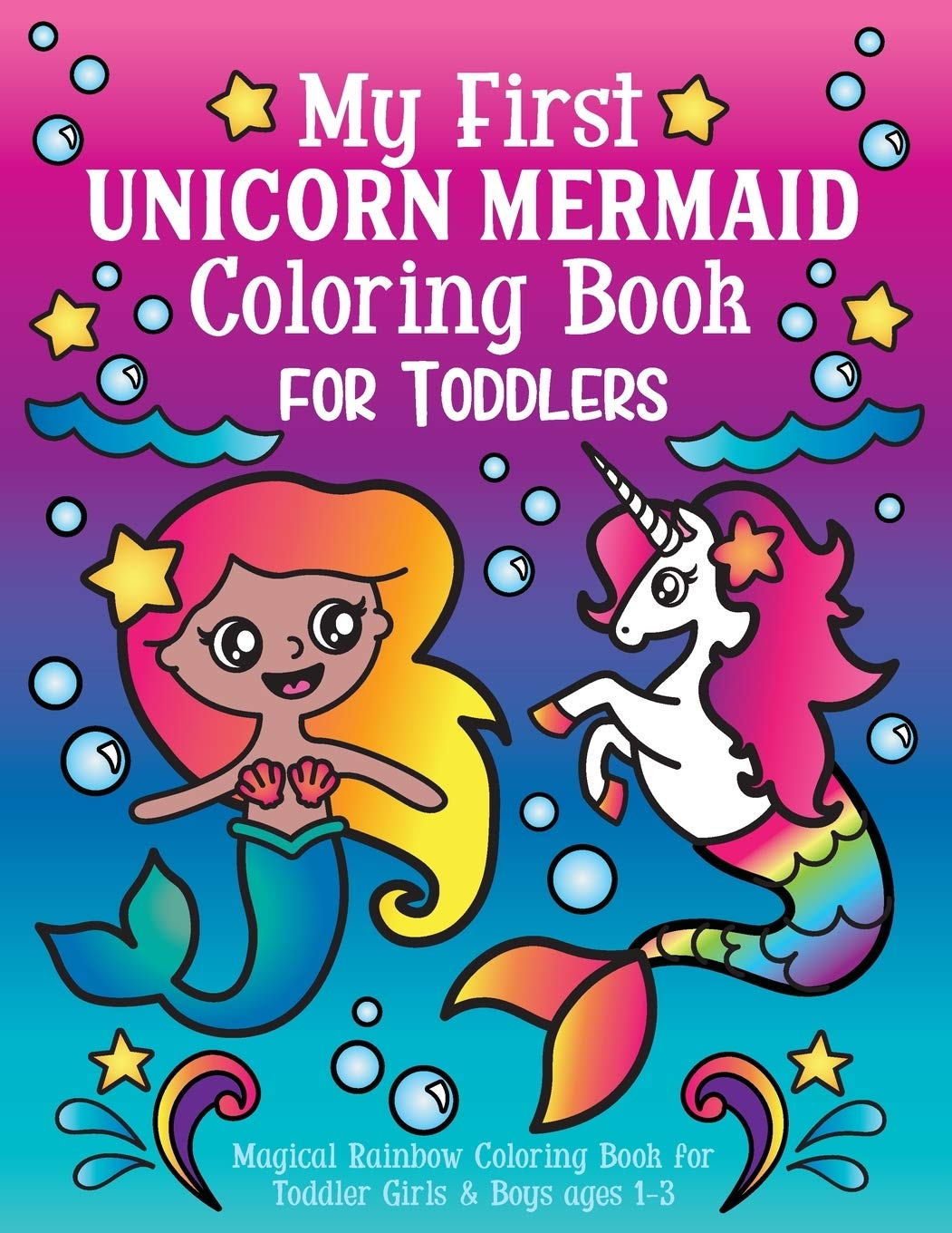 - My First Unicorn Mermaid Coloring Book For Toddlers: Magical